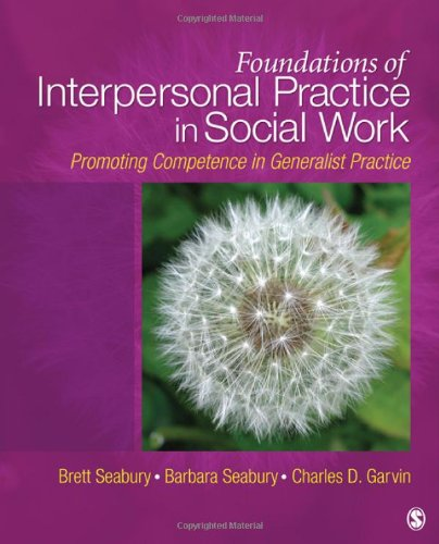 Foundations of Interpersonal Practice in Social Work: Promoting Competence in Generalist Practice 9781412966832