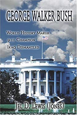George Walker Bush, History Maker, 911 Champion, Iraq Dismantled 9781413758993