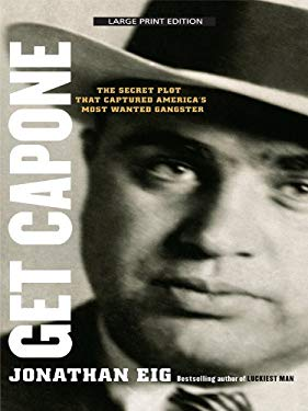 Get Capone: The Secret Plot That Captured America's Most Wanted Gangster 9781410427434
