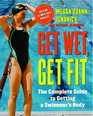 Get Wet, Get Fit: The Complete Guide to Getting a Swimmer's Body 9781416540786