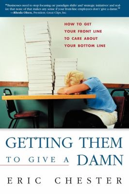 Getting Them to Give a Damn: How to Get Your Front Line to Care about Your Bottom Line 9781419504587