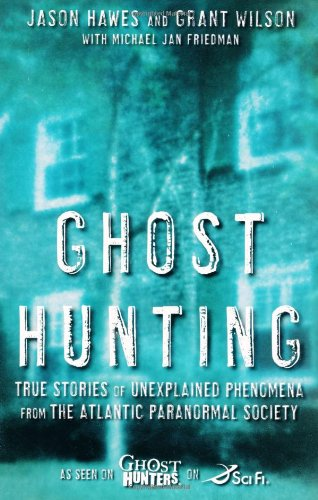 Ghost Hunting: True Stories of Unexplained Phenomena from the Atlantic Paranormal Society 9781416541134