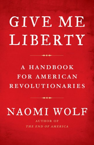 Give Me Liberty: A Handbook for American Revolutionaries 9781416590569