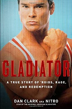 Gladiator: A True Story of 'Roids, Rage, and Redemption 9781416597322