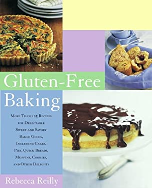 Gluten-Free Baking: More Than 125 Recipes for Delectable Sweet and Savory Baked Goods, Including Cakes, Pies, Quick Breads, Muffins, Cooki 9781416535997