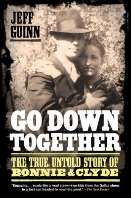 Go Down Together: The True, Untold Story of Bonnie & Clyde 9781416557074