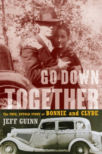 Go Down Together: The True, Untold Story of Bonnie and Clyde 9781416557067