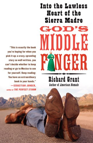 God's Middle Finger: Into the Lawless Heart of the Sierra Madre 9781416534402