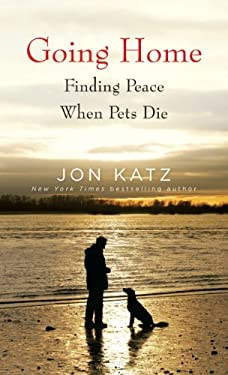Going Home: Finding Peace When Pets Die 9781410442840