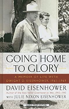 Going Home to Glory: A Memoir of Life with Dwight D. Eisenhower, 1961-1969 9781410434388