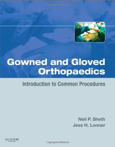 Gowned and Gloved Orthopaedics: Introduction to Common Procedures 9781416048206