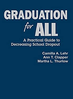 Graduation for All: A Practical Guide to Decreasing School Dropout 9781412906265