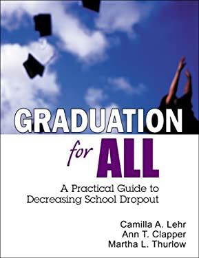 Graduation for All: A Practical Guide to Decreasing School Dropout 9781412906272