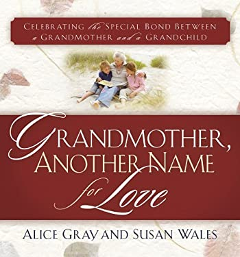 Grandmother, Another Name for Love: Celebrating the Special Bond Between a Grandmother and a Grandchild 9781416567592