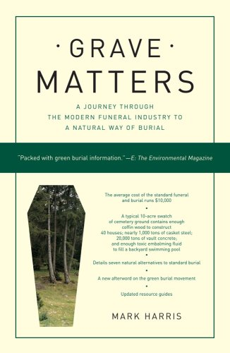 Grave Matters: A Journey Through the Modern Funeral Industry to a Natural Way of Burial 9781416564041