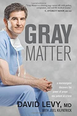 Gray Matter: A Neurosurgeon Discovers the Power of Prayer... One Patient at a Time 9781414339757