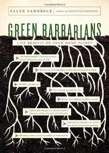 Green Barbarians: How to Live Bravely on Your Home Planet 9781416571827