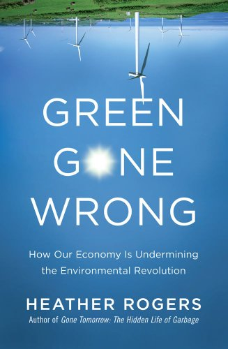 Green Gone Wrong: How Our Economy Is Undermining the Environmental Revolution 9781416572220