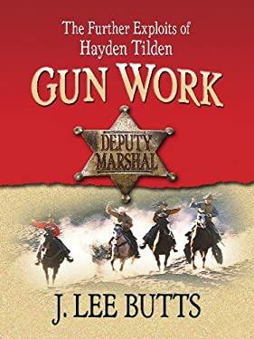 Gun Work: The Further Exploits of Hayden Tilden 9781410429360
