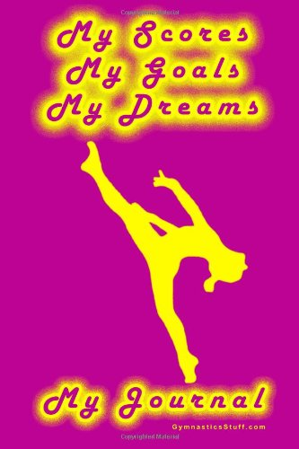 Gymnastics Journal... My Scores, My Goals, and My Dreams 9781411641457