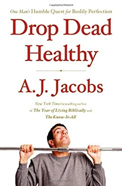 Drop Dead Healthy: One Man's Humble Quest for Bodily Perfection 9781416599074