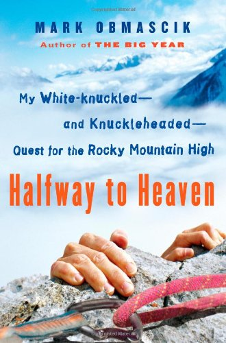 Halfway to Heaven: My White-Knuckled--And Knuckleheaded--Quest for the Rocky Mountain High 9781416566991