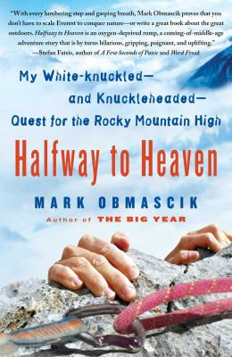 Halfway to Heaven: My White-Knuckled--And Knuckleheaded--Quest for the Rocky Mountain High 9781416567004