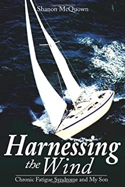 Harnessing the Wind: Chronic Fatigue Syndrome and My Son 9781418439521