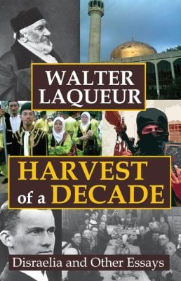 Harvest of a Decade: Disraelia and Other Essays 9781412842327