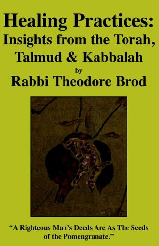 Healing Practices: Insights from the Torah, Talmud and Kabbalah 9781413474756