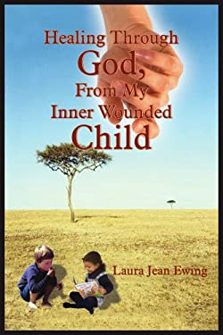 Healing Through God, from My Inner Wounded Child 9781418449261