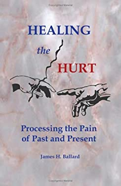 Healing the Hurt: Processing the Pain of Past and Present 9781418477813