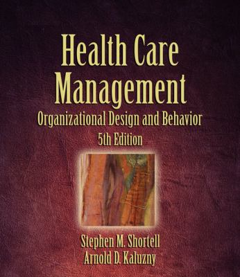 Health Care Management: Organization Design and Behavior 9781418001896