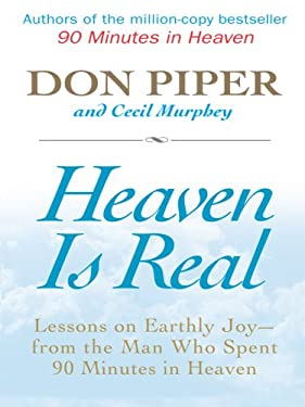 Heaven Is Real: Lessons on Earthly Joy -- From the Man Who Spent 90 Minutes in Heaven 9781410412102