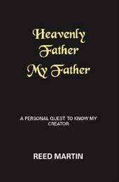 Heavenly Father My Father: A Personal Quest to Know My Creator