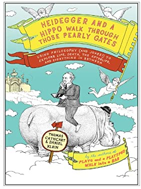 Heidegger and a Hippo Walk Through Those Pearly Gates: Using Philosophy (and Jokes!) to Explore Life, Death, the Afterlife, and Everything in Between 9781410425652