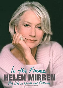 Helen Mirren: In the Frame: My Life in Words and Pictures 9781416567608