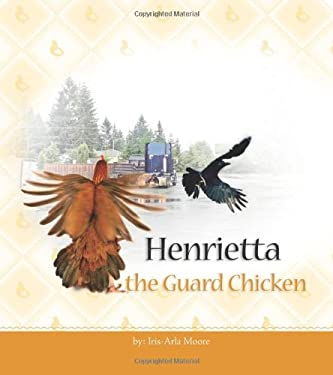 Henrietta the Guard Chicken 9781412086158