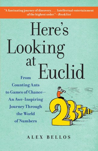 Here's Looking at Euclid: From Counting Ants to Games of Chance - An Awe-Inspiring Journey Through the World of Numbers 9781416588283