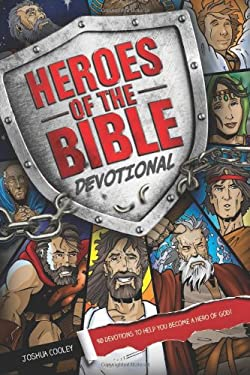 Heroes of the Bible Devotional : 90 Devotions to Help You Become a Hero of God!