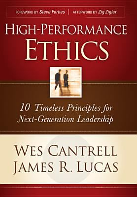 High-Performance Ethics: 10 Timeless Principles for Next-Generation Leadership 9781414303406