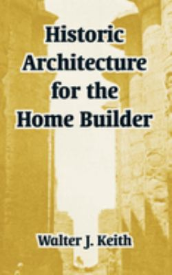 Historic Architecture for the Home Builder 9781410213242