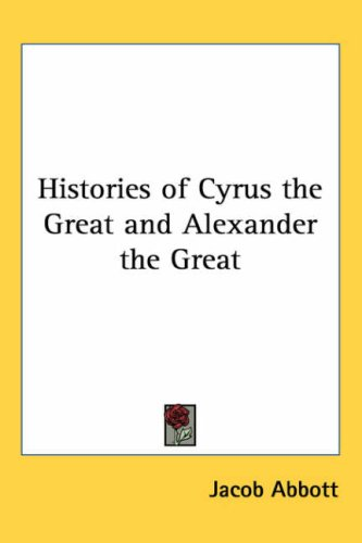 Histories of Cyrus the Great and Alexander the Great 9781417947645