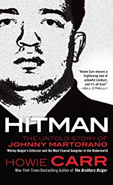 Hitman: The Untold Story of Johnny Martorano: Whitey Bulger's Enforcer and the Most Feared Gangster in the Underworld 9781410436986