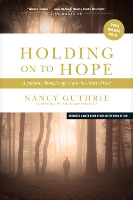 Holding on to Hope: A Pathway Through Suffering to the Heart of God 9781414312965