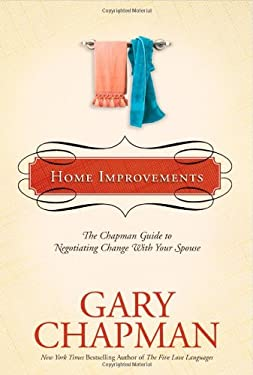 Home Improvements: The Chapman Guide to Negotiating Change with Your Spouse 9781414300153
