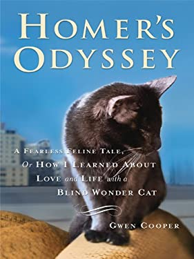 Homer's Odyssey: A Fearless Feline Tale, or How I Learned about Love and Life with a Blind Wonder Cat 9781410420893