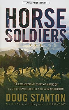 Horse Soldiers: The Extraordinary Story of a Band of US Soldiers Who Rode to Victory in Afghanistan 9781410417206