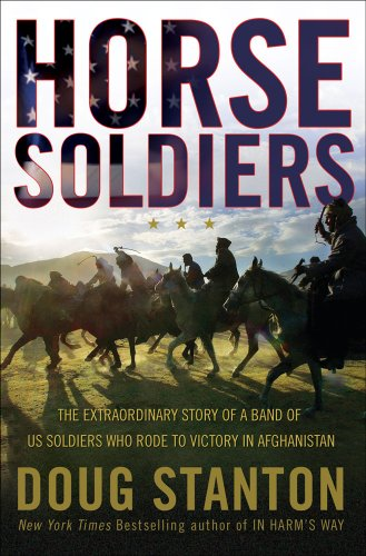 Horse Soldiers: The Extraordinary Story of a Band of U.S. Soldiers Who Rode to Victory in Afghanistan 9781416580515