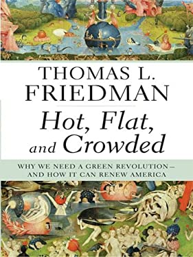 Hot, Flat, and Crowded: Why We Need a Green Revolution--And How It Can Renew America 9781410407078